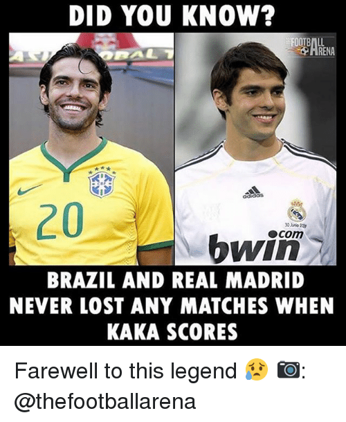 Memes, Real Madrid, and Lost: DID YOU KNOW?  HRENA  20  bwio  BRAZIL AND REAL MADRID  NEVER LOST ANY MATCHES WHEN  KAKA SCORES Farewell to this legend 😥 📷: @thefootballarena