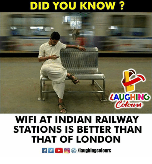 London, Wifi, and Indian: DID YOU KNOW ?  LAUGHING  Colour  WIFI AT INDIAN RAILWAY  STATIONS IS BETTER THAN  THAT OF LONDON  M。回參/laughingcolours