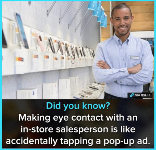 Memes, Pop, and 🤖: Did you know?  Making eye contact with an  in-store salesperson is like  accidentally tapping a pop-up ad.