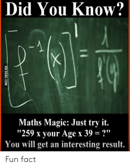 "Magic, Fun, and Will: Did You Know?  Maths Magic: Just try it.  ""259 x your Age x 39-""  You will get an interesting result.  911 Fun fact"