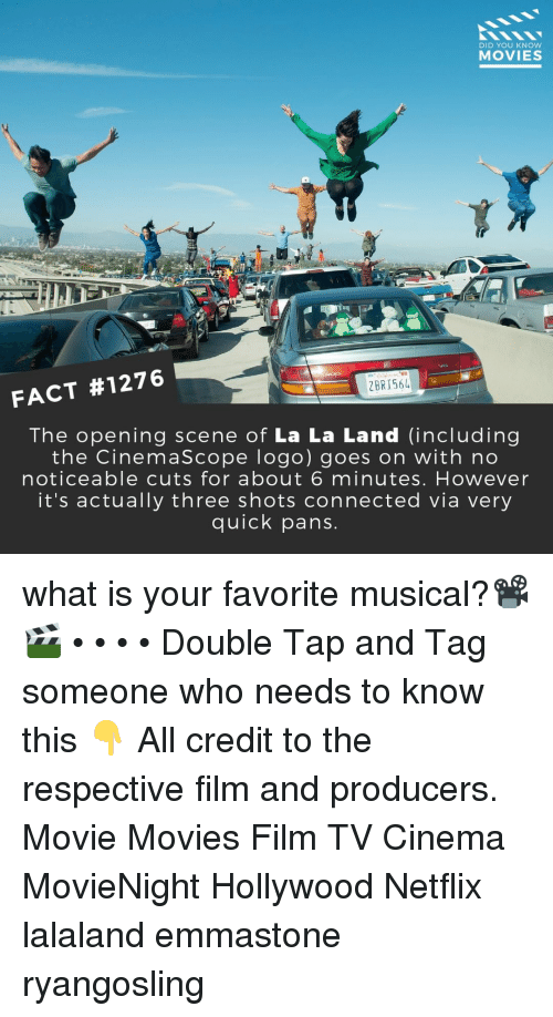 Memes, Movies, and Netflix: DID YOU KNOW  MOVIES  2BRJ564  FACT #1276  The opening scene of La La Land (including  the CinemaScope logo) goes on with no  noticeable cuts for about 6 minutes. However  it's actually three shots connected via very  quick pans what is your favorite musical?📽️🎬 • • • • Double Tap and Tag someone who needs to know this 👇 All credit to the respective film and producers. Movie Movies Film TV Cinema MovieNight Hollywood Netflix lalaland emmastone ryangosling