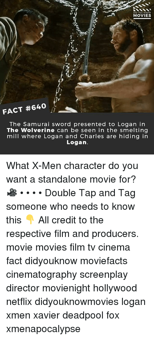 Memes, Movies, and Netflix: DID YOU KNOW  MOVIES  33s  FACT #640  The Samurai sword presented to Logan in  The Wolverine can be seen in the smelting  mill where Logan and Charles are hiding in  Logan. What X-Men character do you want a standalone movie for? 🎥 • • • • Double Tap and Tag someone who needs to know this 👇 All credit to the respective film and producers. movie movies film tv cinema fact didyouknow moviefacts cinematography screenplay director movienight hollywood netflix didyouknowmovies logan xmen xavier deadpool fox xmenapocalypse