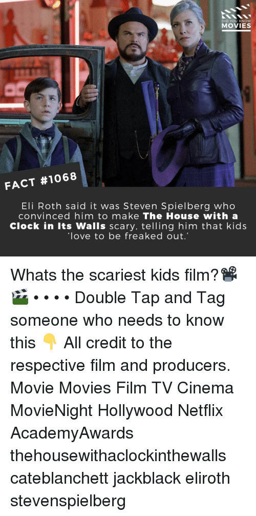 Clock, Love, and Memes: DID YOU KNOW  MOVIES  FACT #1068  Eli Roth said it was Steven Spielberg who  convinced him to make The House with a  Clock in Its Walls scary, telling him that kids  love to be freaked out Whats the scariest kids film?📽️🎬 • • • • Double Tap and Tag someone who needs to know this 👇 All credit to the respective film and producers. Movie Movies Film TV Cinema MovieNight Hollywood Netflix AcademyAwards thehousewithaclockinthewalls cateblanchett jackblack eliroth stevenspielberg