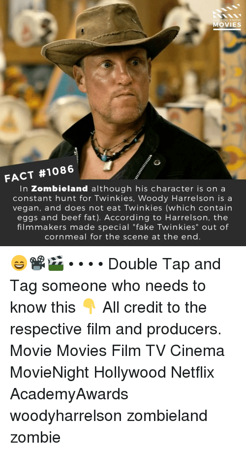 """Beef, Fake, and Memes: DID YOU KNOW  MOVIES  FACT #1086  In Zombieland although his character is on a  constant hunt for Twinkies, Woody Harrelson is a  vegan, and does not eat Twinkies (which contain  eggs and beef fat). According to Harrelson, the  filmmakers made special """"fake Twinkies"""" out of  cornmeal for the scene at the end 😄📽️🎬 • • • • Double Tap and Tag someone who needs to know this 👇 All credit to the respective film and producers. Movie Movies Film TV Cinema MovieNight Hollywood Netflix AcademyAwards woodyharrelson zombieland zombie"""
