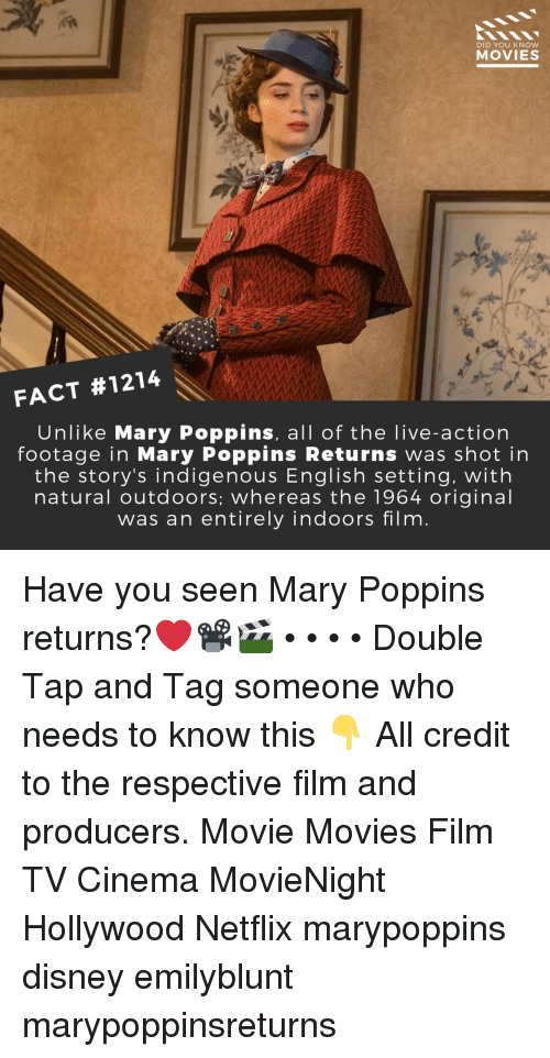 Disney, Memes, and Movies: DID YOU KNOW  MOVIES  FACT #1214  Unlike Mary Poppins, all of the live-action  footage in Mary Poppins Returns was shot in  the story's indigenous English setting, with  natural outdoors; whereas the 1964 original  was an entirely indoors film Have you seen Mary Poppins returns?❤️📽️🎬 • • • • Double Tap and Tag someone who needs to know this 👇 All credit to the respective film and producers. Movie Movies Film TV Cinema MovieNight Hollywood Netflix marypoppins disney emilyblunt marypoppinsreturns