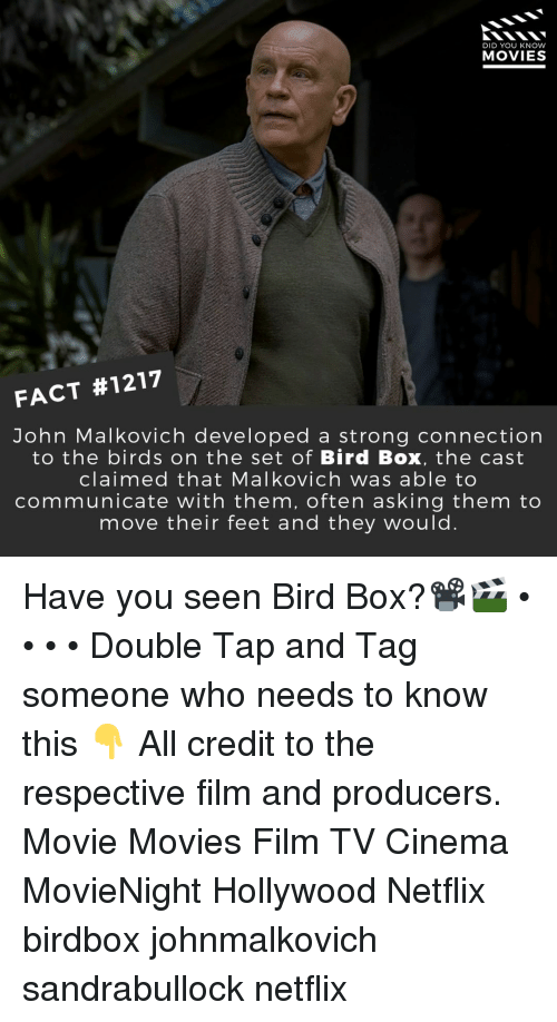 Memes, Movies, and Netflix: DID YOU KNOW  MOVIES  FACT #1217  John Malkovich developed a strong connection  to the birds on the set of Bird Box, the cast  claimed that Malkovich was able to  communicate with them, often asking them to  move their feet and they would. Have you seen Bird Box?📽️🎬 • • • • Double Tap and Tag someone who needs to know this 👇 All credit to the respective film and producers. Movie Movies Film TV Cinema MovieNight Hollywood Netflix birdbox johnmalkovich sandrabullock netflix