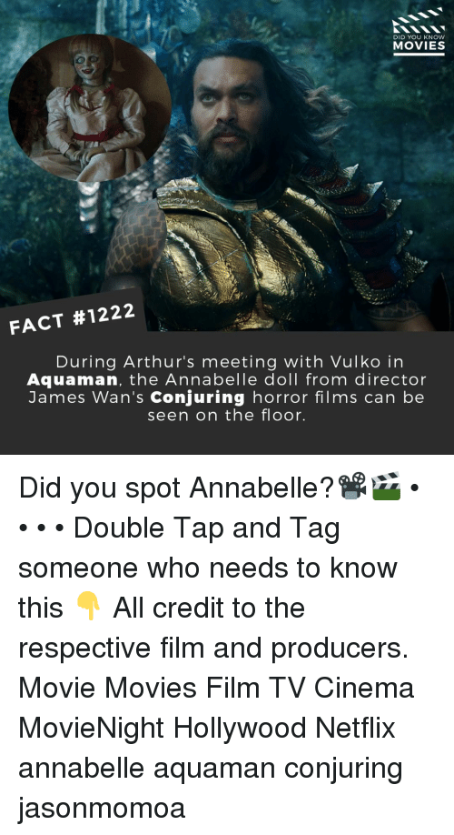 Memes, Movies, and Netflix: DID YOU KNOW  MOVIES  FACT #1222  During Arthur's meeting with Vulko in  Aquaman, the Annabelle doll from director  James Wan's Conjuring horror films can be  seen on the floor. Did you spot Annabelle?📽️🎬 • • • • Double Tap and Tag someone who needs to know this 👇 All credit to the respective film and producers. Movie Movies Film TV Cinema MovieNight Hollywood Netflix annabelle aquaman conjuring jasonmomoa