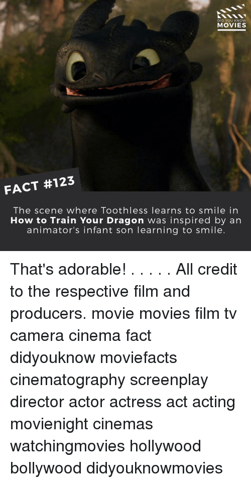 Memes, Camera, and Bollywood: DID YOU KNOW  MOVIES  FACT #123  The scene where Toothless learns to smile in  How to Train Your Dragon was inspired by an  animator's infant son learning to smile That's adorable! . . . . . All credit to the respective film and producers. movie movies film tv camera cinema fact didyouknow moviefacts cinematography screenplay director actor actress act acting movienight cinemas watchingmovies hollywood bollywood didyouknowmovies