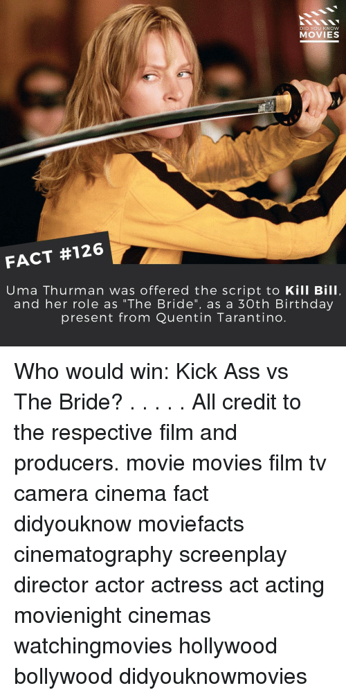 """Memes, Camera, and Bollywood: DID YOU KNOW  MOVIES  FACT #126  Uma Thurman was offered the script to Kill Bill,  and her role as """"The Bride"""", as a 30th Birthday  present from Quentin Tarantino Who would win: Kick Ass vs The Bride? . . . . . All credit to the respective film and producers. movie movies film tv camera cinema fact didyouknow moviefacts cinematography screenplay director actor actress act acting movienight cinemas watchingmovies hollywood bollywood didyouknowmovies"""