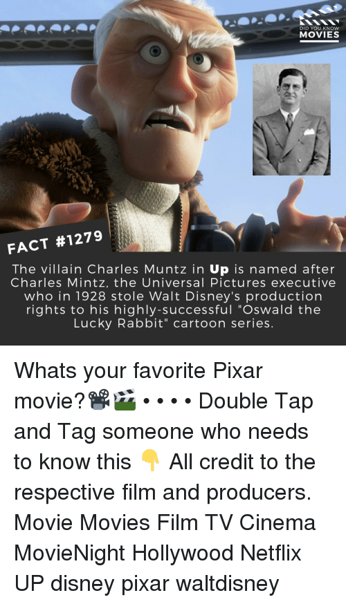 "Disney, Memes, and Movies: DID YOU KNOW  MOVIES  FACT #1279  The villain Charles Muntz in Up is named after  Charles Mintz, the Universal Pictures executive  who in 1928 stole Walt Disney's production  rights to his highly-successful ""Oswald the  Lucky Rabbit"" cartoon series Whats your favorite Pixar movie?📽️🎬 • • • • Double Tap and Tag someone who needs to know this 👇 All credit to the respective film and producers. Movie Movies Film TV Cinema MovieNight Hollywood Netflix UP disney pixar waltdisney"