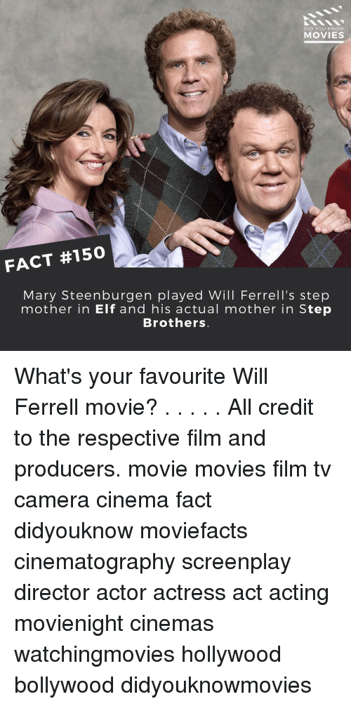 Elf, Memes, and Step Brothers: DID YOU KNOW  MOVIES  FACT #150  Mary Steenburgen played Will Ferrell's step  mother in Elf and his actual mother in Step  Brothers. What's your favourite Will Ferrell movie? . . . . . All credit to the respective film and producers. movie movies film tv camera cinema fact didyouknow moviefacts cinematography screenplay director actor actress act acting movienight cinemas watchingmovies hollywood bollywood didyouknowmovies