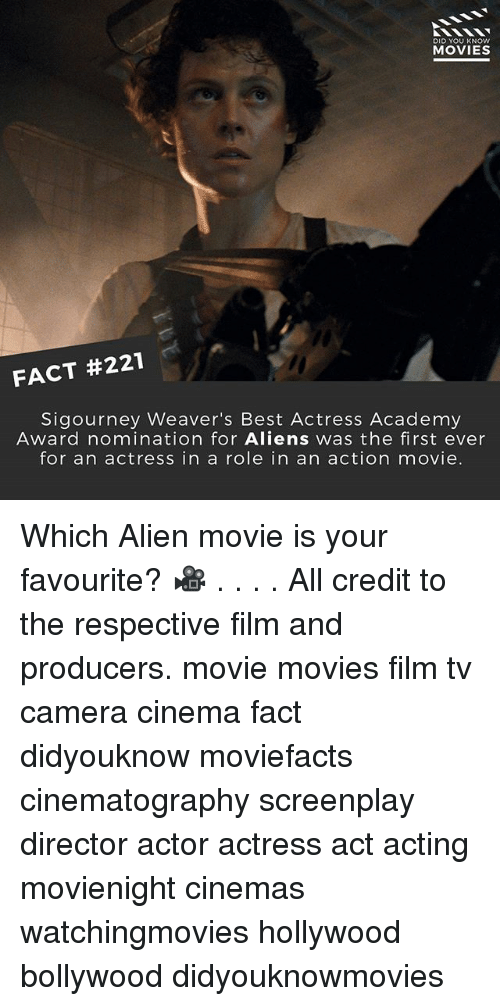 Memes, Movies, and Aliens: DID YOU KNOW  MOVIES  FACT #221  Sigourney Weaver's Best Actress Academy  Award nomination for Aliens was the first ever  for an actress in a role in an action movie. Which Alien movie is your favourite? 🎥 . . . . All credit to the respective film and producers. movie movies film tv camera cinema fact didyouknow moviefacts cinematography screenplay director actor actress act acting movienight cinemas watchingmovies hollywood bollywood didyouknowmovies