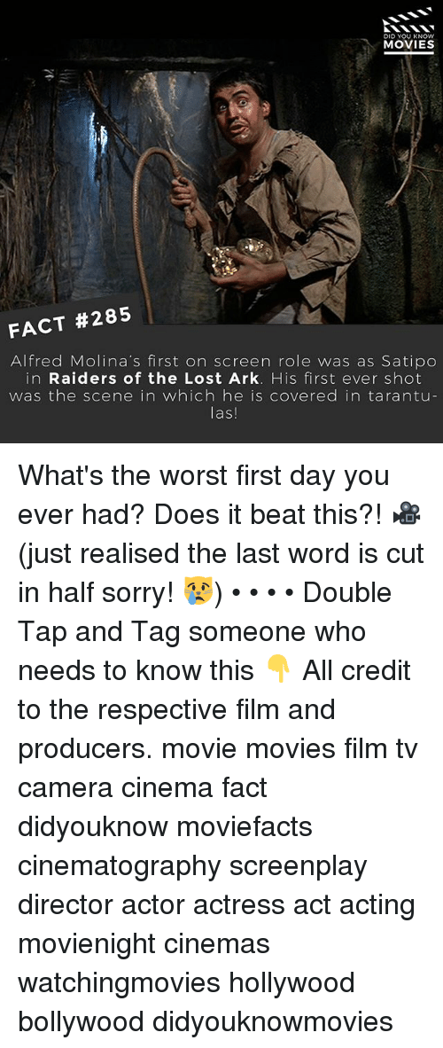 Memes, Movies, and Sorry: DID YOU KNOw  MOVIES  FACT #285  Alfred Molina's first on screen role was as Satipo  in Raiders of the Lost Ark. His first ever shot  was the scene in which he is covered in tarantu  las!  IC What's the worst first day you ever had? Does it beat this?! 🎥 (just realised the last word is cut in half sorry! 😿) • • • • Double Tap and Tag someone who needs to know this 👇 All credit to the respective film and producers. movie movies film tv camera cinema fact didyouknow moviefacts cinematography screenplay director actor actress act acting movienight cinemas watchingmovies hollywood bollywood didyouknowmovies