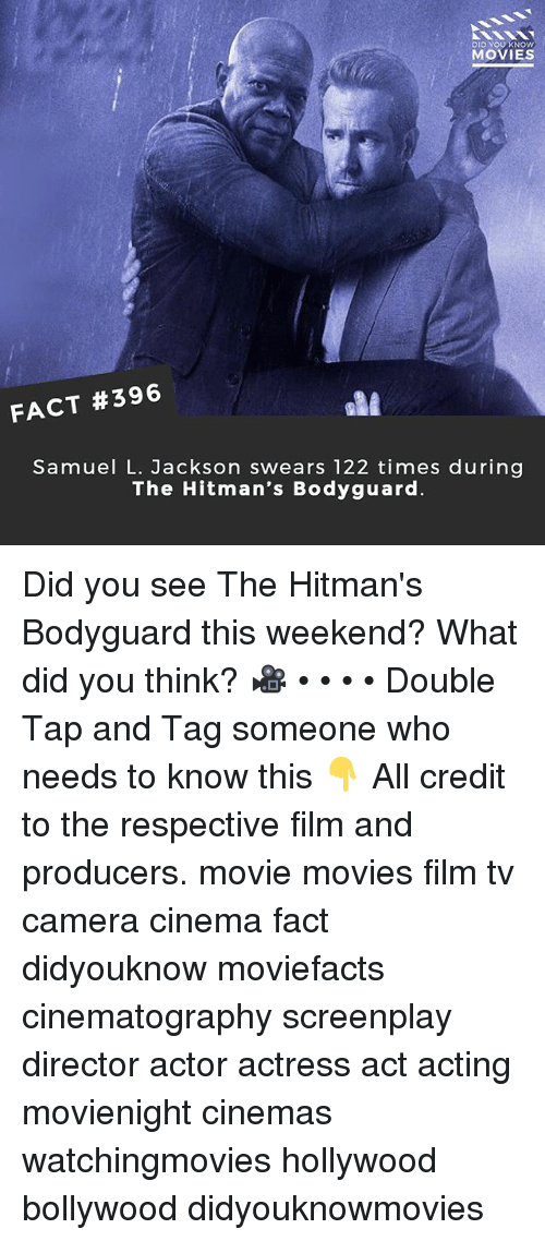 Memes, Movies, and Samuel L. Jackson: DID YOU KNOW  MOVIES  FACT #396  Samuel L. Jackson swears 122 times during  The Hitman's Bodyguard Did you see The Hitman's Bodyguard this weekend? What did you think? 🎥 • • • • Double Tap and Tag someone who needs to know this 👇 All credit to the respective film and producers. movie movies film tv camera cinema fact didyouknow moviefacts cinematography screenplay director actor actress act acting movienight cinemas watchingmovies hollywood bollywood didyouknowmovies