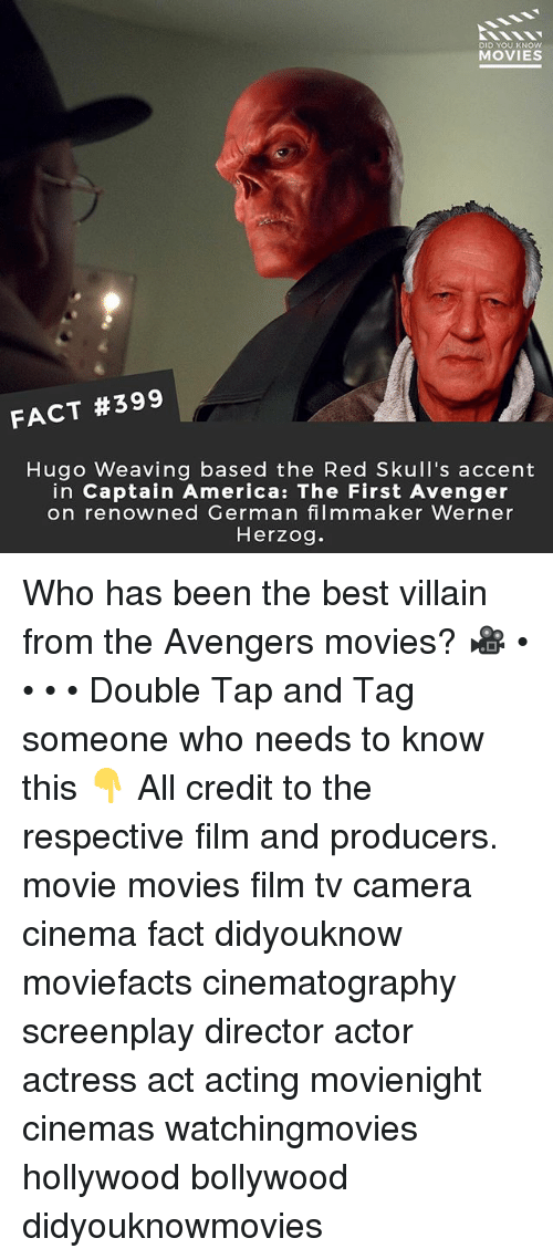 America, Memes, and Movies: DID YOU KNOW  MOVIES  FACT #399  Hugo Weaving based the Red Skull's accent  in Captain America: The First Avenger  on renowned German filmmaker Werner  Herzog. Who has been the best villain from the Avengers movies? 🎥 • • • • Double Tap and Tag someone who needs to know this 👇 All credit to the respective film and producers. movie movies film tv camera cinema fact didyouknow moviefacts cinematography screenplay director actor actress act acting movienight cinemas watchingmovies hollywood bollywood didyouknowmovies