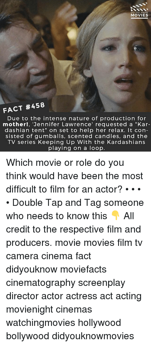 """Jennifer Lawrence, Kardashians, and Keeping Up With the Kardashians: DID YOU KNOW  MOVIES  FACT #458  Due to the intense nature of production for  mother!, 'Jennifer Lawrence' requested a """"Kar-  dashian tent"""" on set to help her relax. It con-  sisted of gumballs, scented candles, and the  TV series Keeping Up With the Kardashians  playing on a loop. Which movie or role do you think would have been the most difficult to film for an actor? • • • • Double Tap and Tag someone who needs to know this 👇 All credit to the respective film and producers. movie movies film tv camera cinema fact didyouknow moviefacts cinematography screenplay director actor actress act acting movienight cinemas watchingmovies hollywood bollywood didyouknowmovies"""