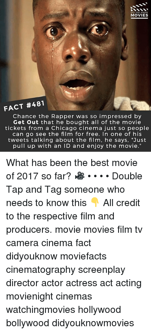 """Chance the Rapper, Chicago, and Memes: DID YOU KNOW  MOVIES  FACT #481  Chance the Rapper was so impressed by  Get Out that he bought all of the movie  tickets from a Chicago cinema just so people  can go see the film for free. In one of his  tweets talking about the film, he says, """"Just  pull up with an ID and enjoy the movie."""" What has been the best movie of 2017 so far? 🎥 • • • • Double Tap and Tag someone who needs to know this 👇 All credit to the respective film and producers. movie movies film tv camera cinema fact didyouknow moviefacts cinematography screenplay director actor actress act acting movienight cinemas watchingmovies hollywood bollywood didyouknowmovies"""