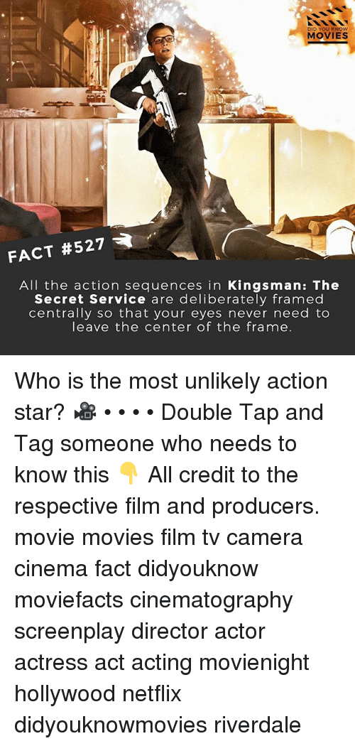 Memes, Movies, and Netflix: DID YOU KNOw  MOVIES  FACT #527  All the action sequences in Kingsman: The  Secret Service are deliberately framed  centrally so that your eyes never need to  leave the center of the frame Who is the most unlikely action star? 🎥 • • • • Double Tap and Tag someone who needs to know this 👇 All credit to the respective film and producers. movie movies film tv camera cinema fact didyouknow moviefacts cinematography screenplay director actor actress act acting movienight hollywood netflix didyouknowmovies riverdale