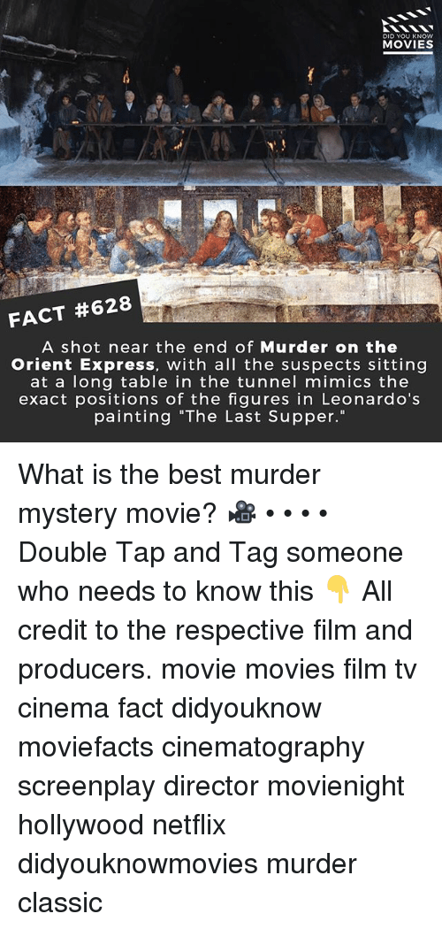 "Memes, Movies, and Netflix: DID YOU KNOW  MOVIES  FACT #628  A shot near the end of Murder on the  Orient Express, with all the suspects sitting  at a long table in the tunnel mimics the  exact positions of the figures in Leonardo's  painting ""The Last Supper."" What is the best murder mystery movie? 🎥 • • • • Double Tap and Tag someone who needs to know this 👇 All credit to the respective film and producers. movie movies film tv cinema fact didyouknow moviefacts cinematography screenplay director movienight hollywood netflix didyouknowmovies murder classic"