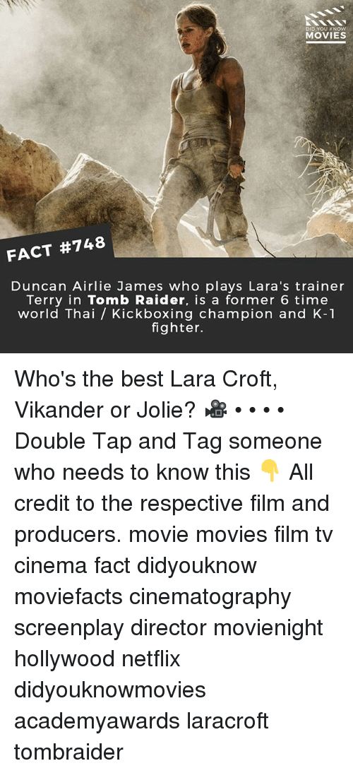 Memes, Movies, and Netflix: DID YOU KNOW  MOVIES  FACT #748  Duncan Airlie James who plays Lara's trainer  Terry in Tomb Raider, is a former 6 time  world Thai / Kickboxing champion and K-1  fighter. Who's the best Lara Croft, Vikander or Jolie? 🎥 • • • • Double Tap and Tag someone who needs to know this 👇 All credit to the respective film and producers. movie movies film tv cinema fact didyouknow moviefacts cinematography screenplay director movienight hollywood netflix didyouknowmovies academyawards laracroft tombraider