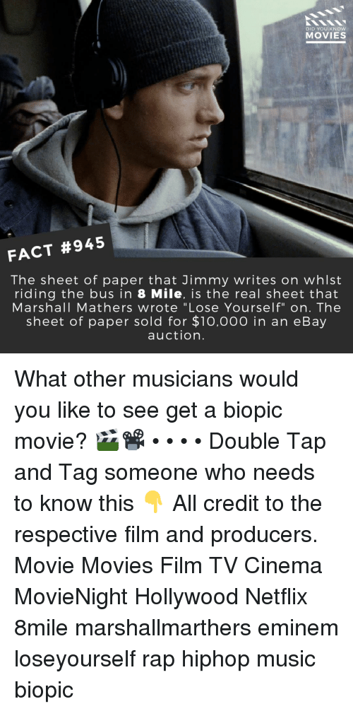 "8 Mile, eBay, and Eminem: DID YOU KNOW  MOVIES  FACT #945  The sheet of paper that Jimmy writes on whlst  riding the bus in 8 Mile, is the real sheet that  Marshall Mathers wrote ""Lose Yourself"" on. The  sheet of paper sold for $1o,000 in an eBay  auction. What other musicians would you like to see get a biopic movie? 🎬📽️ • • • • Double Tap and Tag someone who needs to know this 👇 All credit to the respective film and producers. Movie Movies Film TV Cinema MovieNight Hollywood Netflix 8mile marshallmarthers eminem loseyourself rap hiphop music biopic"
