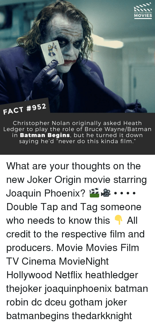 """Batman, Joker, and Memes: DID YOU KNOW  MOVIES  FACT #952  Christopher Nolan originally asked Heath  Ledger to play the role of Bruce Wayne/Batman  in Batman Begins, but he turned it down  saying he'd """"never do this kinda film  19 What are your thoughts on the new Joker Origin movie starring Joaquin Phoenix? 🎬🎥 • • • • Double Tap and Tag someone who needs to know this 👇 All credit to the respective film and producers. Movie Movies Film TV Cinema MovieNight Hollywood Netflix heathledger thejoker joaquinphoenix batman robin dc dceu gotham joker batmanbegins thedarkknight"""