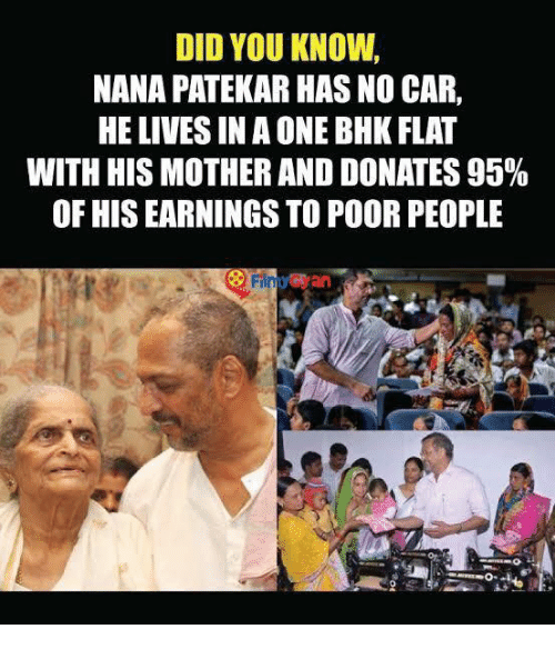 Cars, Memes, and Live: DID YOU KNOW.  NANA PATEKAR HAS NO CAR,  HE LIVES IN A ONE BHK FLAT  WITH HISMOTHER AND DONATES 95%  OF HISEARNINGS TO POOR PEOPLE