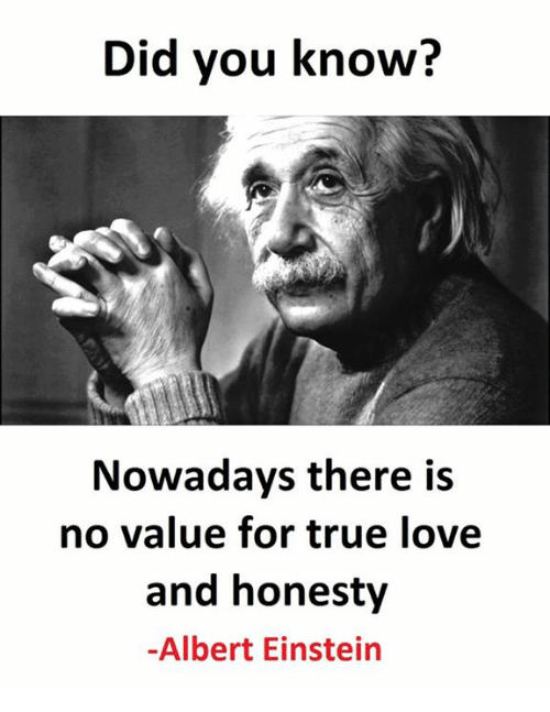 Did You Know Nowadays There Is No Value For True Love And Honesty
