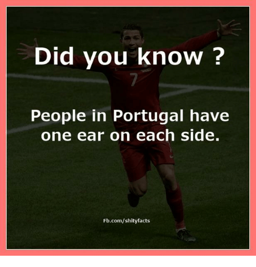 Memes, fb.com, and Portugal: Did you know?  People in Portugal have  one ear on each side.  Fb.com/shityfacts