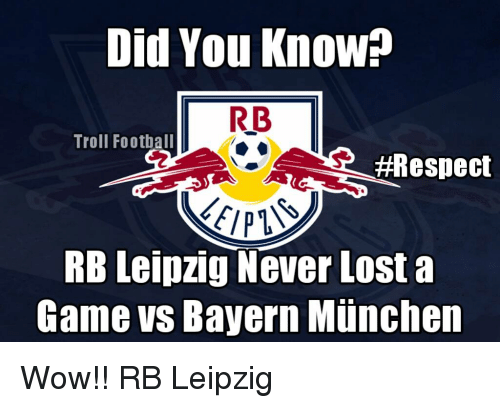 Did You Know Rb Troll Football Respect Rb Leipzig Never Lost A Game Vs Bayern Munchen Wow Rb Leipzig Meme On Me Me
