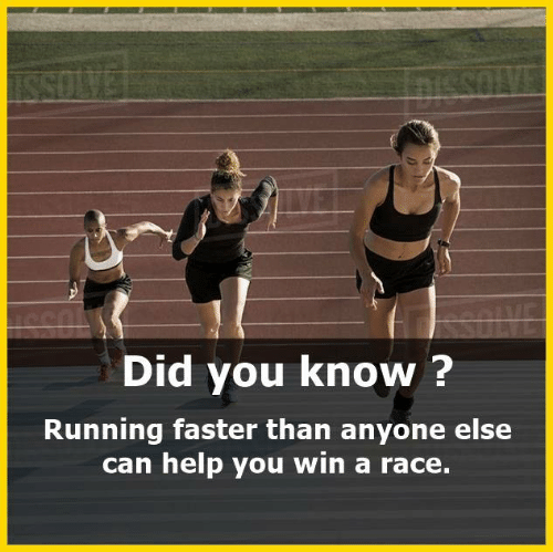 Memes, Help, and Race: Did you know?  Running faster than anyone else  can help you win a race.