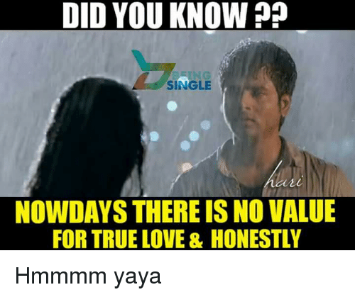 Did You Know Single Nowdays There Is No Value For True Love