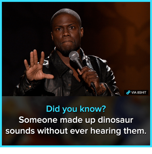 Dinosaur, Memes, and 🤖: Did you know?  Someone made up dinosaur  sounds without ever hearing them.