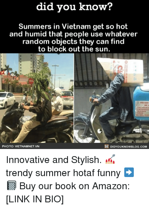 Amazon, Funny, and Memes: did you know?  Summers in Vietnam get so hot  and humid that people use whatever  random objects they can find  to block out the sun.  PHOTO: VIETNAMNET VN  DIDYOUKNOWBLOG.COM Innovative and Stylish. 💅🏼 trendy summer hotaf funny ➡️📓 Buy our book on Amazon: [LINK IN BIO]