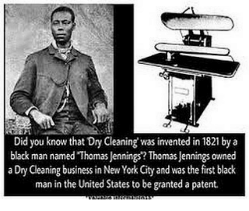 did you know that dry cleaning was invented in 1821 by a black man named thomas jennings thomas. Black Bedroom Furniture Sets. Home Design Ideas