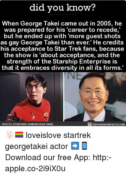 """Apple, Memes, and Star Trek: did you know?  When George Takei came out in 2005, he  was prepared for his """"career to recede,  but he ended up with more guest shots  as gay George Takei than ever.' He credits  his acceptance to Star Trek fans, because  the show is """"about acceptance, and the  strength of the Starship Enterprise is  that it embraces diversity in all its forms.  DIDYouKNowFACTs.coM  PHOTO: STARTREK.COM/GEORGETAKEI 🖖🏻🏳️🌈 loveislove startrek georgetakei actor ➡📱Download our free App: http:-apple.co-2i9iX0u"""