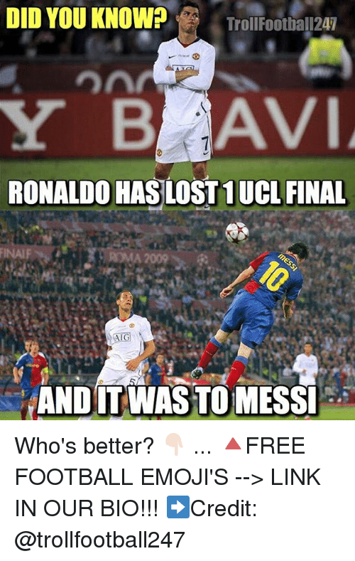Finals, Football, and Memes: DID YOU KNOWrOFotDa 124  TrollFootball247  RONALDO HAS LOST 1 UCL FINAL  ANDIT WASTO MESS Who's better? 👇🏻 ... 🔺FREE FOOTBALL EMOJI'S --> LINK IN OUR BIO!!! ➡️Credit: @trollfootball247