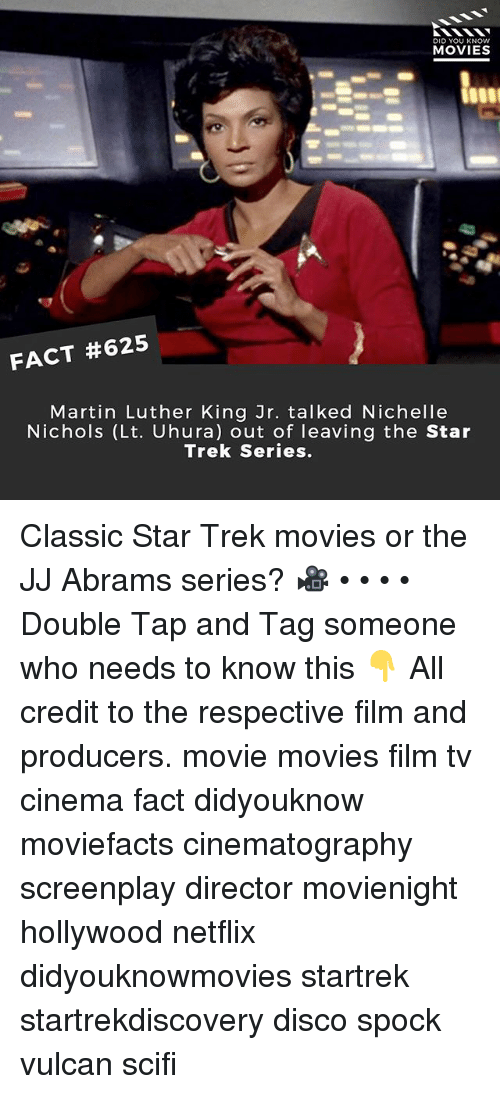 Martin, Martin Luther King Jr., and Memes: DID YOU KNOWw  MOVIES  FACT #625  Martin Luther King Jr. talked Nichelle  Nichols (Lt. Uhura) out of leaving the Star  Trek Series. Classic Star Trek movies or the JJ Abrams series? 🎥 • • • • Double Tap and Tag someone who needs to know this 👇 All credit to the respective film and producers. movie movies film tv cinema fact didyouknow moviefacts cinematography screenplay director movienight hollywood netflix didyouknowmovies startrek startrekdiscovery disco spock vulcan scifi
