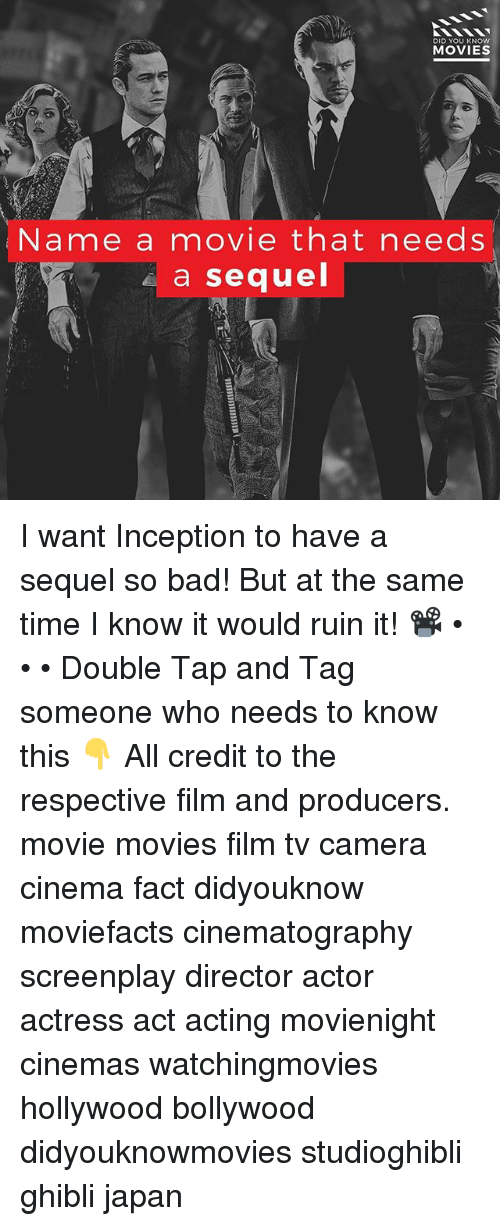 Bad, Inception, and Memes: DID YOU KNOWw  MOVIES  Name a movie that needs  a sequel I want Inception to have a sequel so bad! But at the same time I know it would ruin it! 📽 • • • Double Tap and Tag someone who needs to know this 👇 All credit to the respective film and producers. movie movies film tv camera cinema fact didyouknow moviefacts cinematography screenplay director actor actress act acting movienight cinemas watchingmovies hollywood bollywood didyouknowmovies studioghibli ghibli japan
