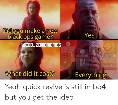 Yeah, Black, and Game: Did you make a new  black ops game?  Yes  aCOD ZOMBMEMES  Speed Cata  Jug  CE  COL  25  CaReviwel  Doutle Top  What did it cost?  Everything Yeah quick revive is still in bo4 but you get the idea
