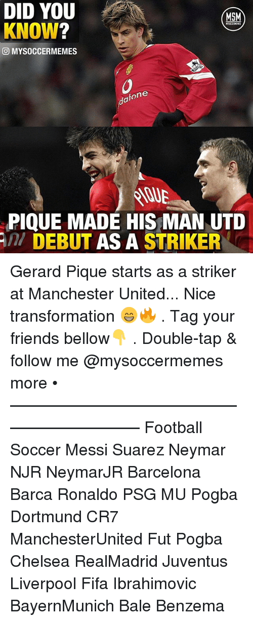 Barcelona, Chelsea, and Fifa: DID YOU  MSM  KNOW  CO MYSOCCERMEMES  dafone  PIQUE MADE HIS MAN UTD  Ani DEBUT AS A  STRIKER Gerard Pique starts as a striker at Manchester United... Nice transformation 😁🔥 . Tag your friends bellow👇 . Double-tap & follow me @mysoccermemes more • —————————————————————— Football Soccer Messi Suarez Neymar NJR NeymarJR Barcelona Barca Ronaldo PSG MU Pogba Dortmund CR7 ManchesterUnited Fut Pogba Chelsea RealMadrid Juventus Liverpool Fifa Ibrahimovic BayernMunich Bale Benzema