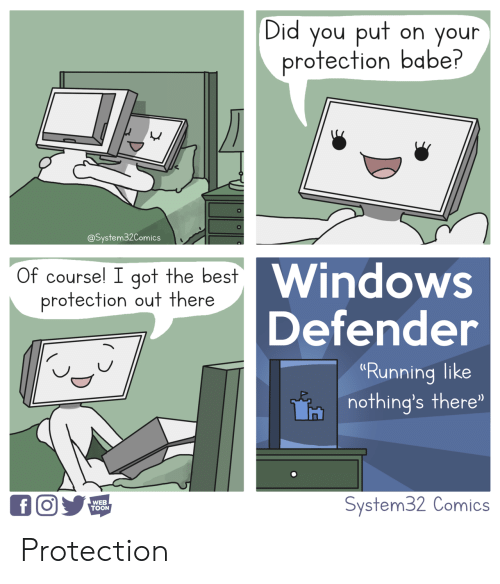 "Windows, Best, and Running: Did you put on your  rotection babe?  @System32Comics  Windows  Defender  Of coursel I got the best  protection out there  ""Running like  nothing's there""  WEB  TOON  System32 Comics Protection"
