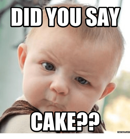 Did-You-Say, Did Someone Say Cake, and Caking: DID YOU SAY  CAKE  memesacom