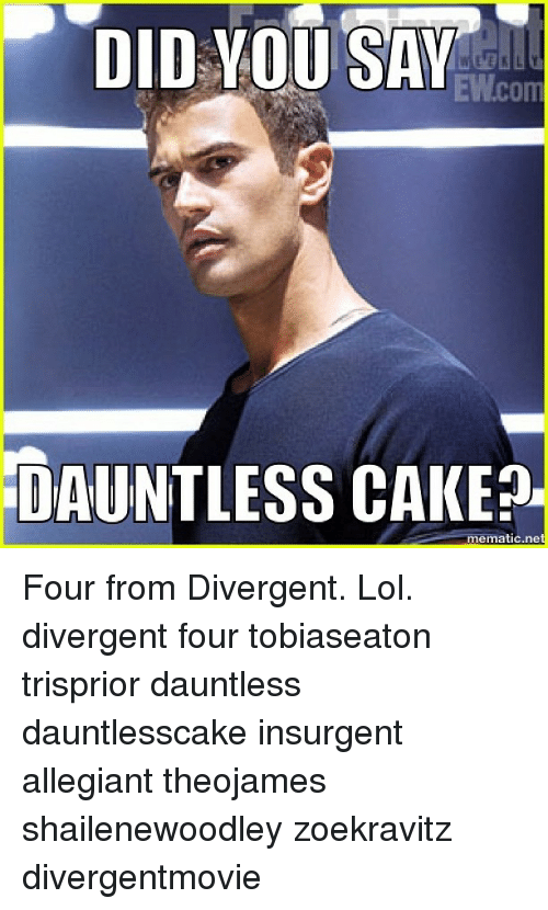 Did You Say Ewcom Dauntless Cake Mematic Net Four From Divergent