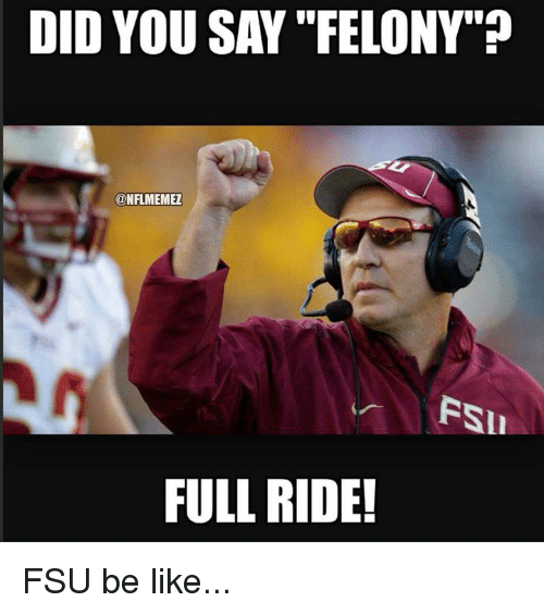 did you say felony nflmemez full ride fsu be like 18150342 ✅ 25 best memes about fsu florida state university fsu florida