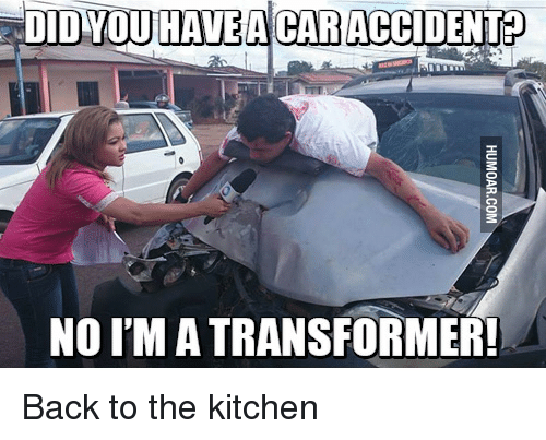 Did Youhavea Car Accident No I M A Transformer Reddit Meme On Me Me