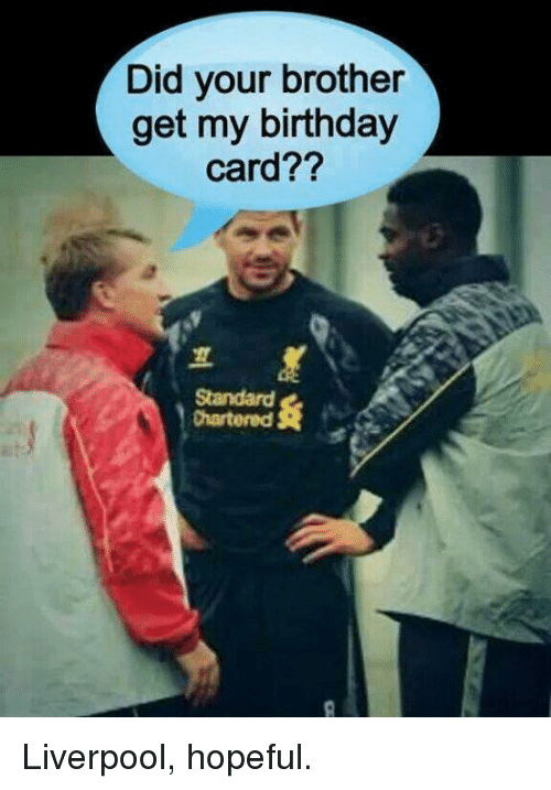 Did Your Brother Get My Birthday Card Liverpool Hopeful Birthday