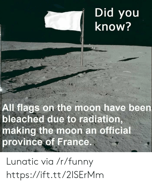Funny, France, and Moon: Did youu  know?  All flags on the moon have been  bleached due to radiation  making the moon an official  province of France Lunatic via /r/funny https://ift.tt/2ISErMm