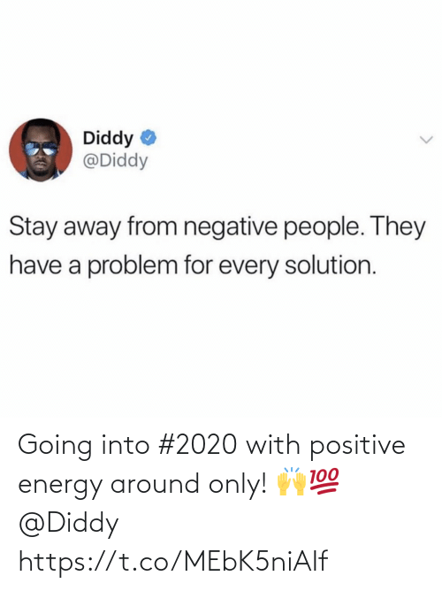 Energy, Diddy, and They: Diddy  @Diddy  Stay away from negative people. They  have a problem for every solution. Going into #2020 with positive energy around only! 🙌💯 @Diddy https://t.co/MEbK5niAIf