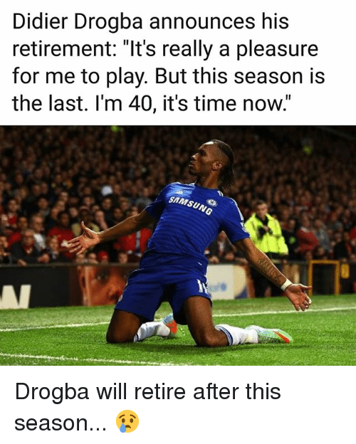 """Memes, Samsung, and Time: Didier Drogba announces his  retirement: """"It's really a pleasure  for me to play. But this season is  the last. l'm 40, it's time now.  SAMSUNG Drogba will retire after this season... 😢"""